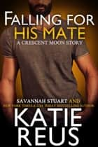 Falling For His Mate ebook by Katie Reus, Savannah Stuart