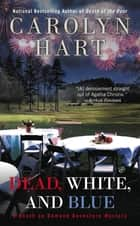 Dead, White, and Blue ebook by Carolyn Hart