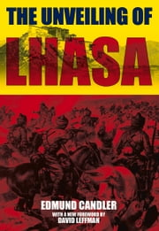 The Unveiling of Lhasa ebook by Edmund Candler,David Leffman