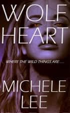 Wolf Heart ebook by Michele Lee