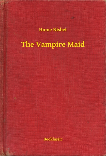 The Vampire Maid eBook by Hume Nisbet