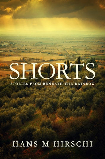 Shorts: Stories from Beneath the Rainbow ebook by Hans M Hirschi
