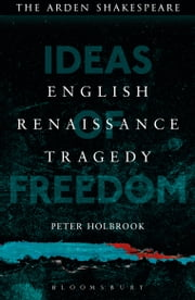 English Renaissance Tragedy - Ideas of Freedom ebook by Dr Peter Holbrook