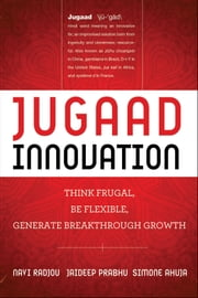 Jugaad Innovation - Think Frugal, Be Flexible, Generate Breakthrough Growth ebook by Navi Radjou,Jaideep Prabhu,Simone Ahuja,Kevin Roberts