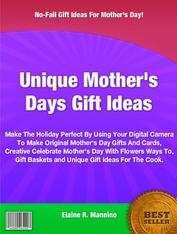 Unique Mother's Days Gift Ideas ebook by Elaine R. Mannino