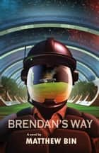 Brendan's Way ebook by Matthew Bin