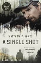 A Single Shot ebook by Daniel Woodrell,Matthew F Jones
