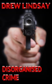 Disorganised Crime ebook by Drew Lindsay
