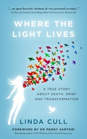 Where The Light Lives - A True Story about Death, Grief and Transformation ebook by Linda Cull,Penny Sartori,Frith Luton