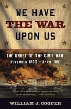 We Have the War Upon Us ebook by William J. Cooper