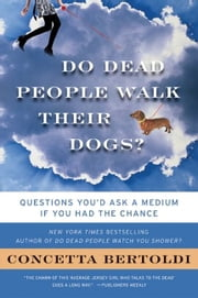 Do Dead People Walk Their Dogs? - Questions You'd Ask a Medium If You Had the Chance ebook by Concetta Bertoldi