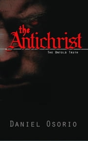 The Antichrist: The Untold Truth ebook by Osorio, Daniel