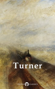 Collected Works of J. M. W. Turner (Delphi Classics) ebook by J. M. W. Turner,Delphi Classics
