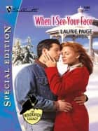 WHEN I SEE YOUR FACE ebook by Laurie Paige