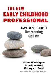 The New Early Childhood Professional - A Step-by-Step Guide to Overcoming Goliath ebook by Valora Washington,Brenda Gadson,Kathryn L. Amel