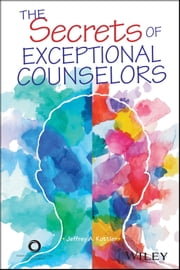 The Secrets of Exceptional Counselors ebook by Jeffrey A. Kottler