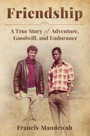 Friendship: A True Story of Adventure, Goodwill, and Endurance ebook by Francis Mandewah