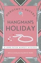 Hangman's Holiday - Lord Peter Wimsey Book 9 ebook by Dorothy L Sayers