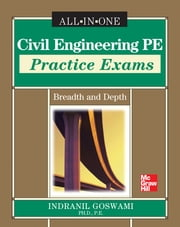 Civil Engineering PE Practice Exams: Breadth and Depth ebook by Indranil Goswami
