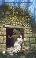 Hags, Sirens, and Other Bad Girls of Fantasy ebook by Denise Little