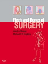 The Flesh and Bones of Surgery ebook by Aneel Bhangu,Michael R. B. Keighley
