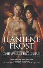 The Sweetest Burn (A Broken Destiny Novel, Book 2) ebook by Jeaniene Frost