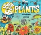 Just Like Us! Plants ebook by Bridget Heos, David Clark