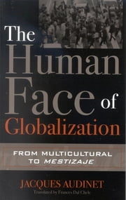 The Human Face of Globalization - From Multicultural to Mestizaje ebook by Jacques Audinet