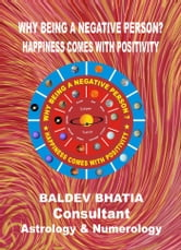 WHY BEING A NEGATIVE PERSON - HAPPINESS COMES WITH POSITIVITY ebook by BALDEV BHATIA