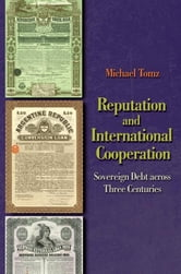 Reputation and International Cooperation - Sovereign Debt across Three Centuries ebook by Michael Tomz