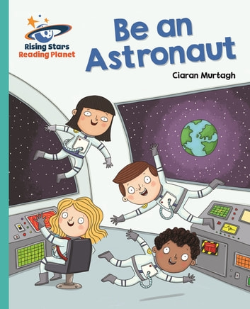 Reading Planet - Be an Astronaut - Turquoise: Galaxy ebook by Ciaran Murtagh