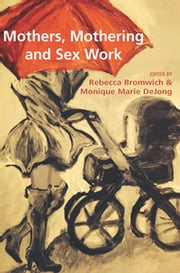 Mothers, Mothering and Sex Work ebook by Rebecca Bromwich,Monique Marie Dejong