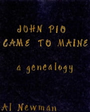 John Pio Came to Maine ebook by Al Newman