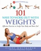 101 Ways to Work Out with Weights: Effective Exercises to Sculpt Your Body and Burn Fat! - Effective Exercises to Sculpt Your Body and Burn Fat! ebook by