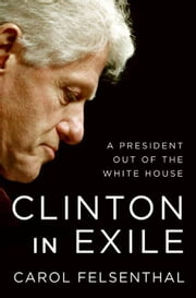 Clinton in Exile ebook by Carol Felsenthal