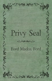 Privy Seal ebook by Ford Maddox Ford