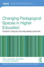 Changing Pedagogical Spaces in Higher Education - Diversity, inequalities and misrecognition ebook by Penny Jane Burke, Gill Crozier, Lauren Ila Misiaszek