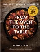 From the Oven to the Table - Simple dishes that look after themselves: THE SUNDAY TIMES BESTSELLER ebook by