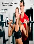 Becoming a Personal Fitness Trainer ebook by V.T.
