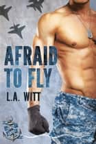 Afraid to Fly ebook by L.A. Witt
