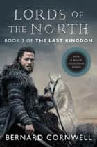Lords of the North - A Novel ebook by Bernard Cornwell