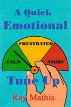 A Quick Emotional Tune Up ebook by Ray Mathis