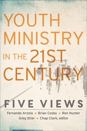 Youth Ministry in the 21st Century (Youth, Family, and Culture) - Five Views ebook by Chap Clark,Chap Clark