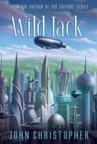 Wild Jack ebook by John Christopher