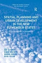 Spatial Planning and Urban Development in the New EU Member States - From Adjustment to Reinvention ebook by Uwe Altrock, Simon Güntner, Deike Peters