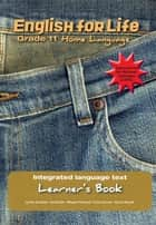 English for Life Learner's Book Grade 11 Home Language ebook by Lynne Southey, Ian Butler, Megan Howard,...
