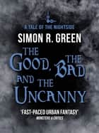 The Good, the Bad, and the Uncanny - Nightside Book 10 ebook by Simon Green