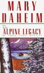 The Alpine Legacy - An Emma Lord Mystery ebook by Mary Daheim