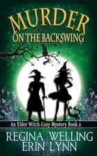 Murder on the Backswing ebook by ReGina Welling, Erin Lynn