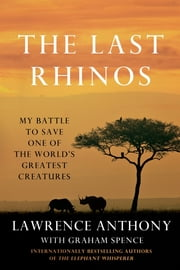 The Last Rhinos - My Battle to Save One of the World's Greatest Creatures ebook by Kobo.Web.Store.Products.Fields.ContributorFieldViewModel